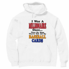 novelty funny pullover hooded hoodie sweatshirt I was a millionaire once then mom threw out BASEBALL CARDS