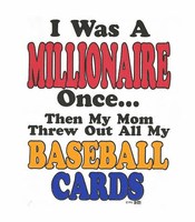 novelty funny shirt I was a millionaire once then mom threw out BASEBALL CARDS