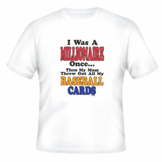 novelty funny t-shirt I was a millionaire once then mom threw out BASEBALL CARDS