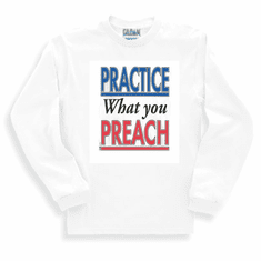 novelty long sleeve t-shirt or sweatshirt Practice what you preach
