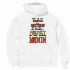 Novelty old age pullover hooded hoodie sweatshirt I like my new bifocals dentures perfect but Lord I miss my mind