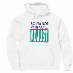 novelty pullover hooded hoodie sweatshirt attitude So I'm not perfect  ADJUST