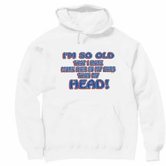 novelty pullover hooded hoodie sweatshirt funny bald So old more hair in ears than head