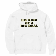 Novelty pullover hooded hoodie sweatshirt funny I'm kind of a big deal