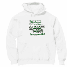 novelty pullover hooded hoodie sweatshirt have very responsible every time something goes wrong