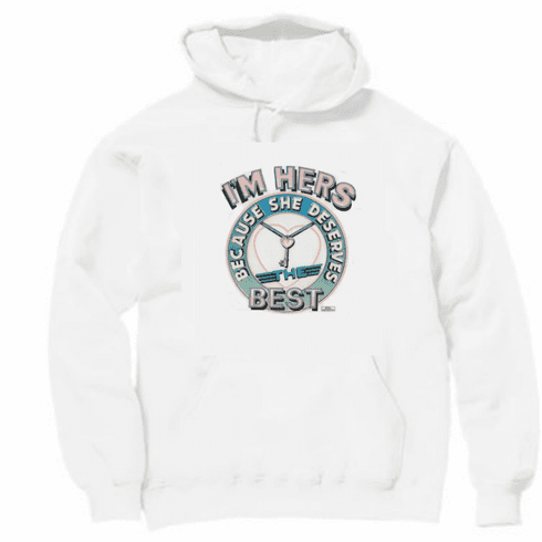 novelty pullover hooded hoodie sweatshirt I'm HERS because she deserves the best