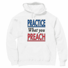 novelty pullover hooded hoodie sweatshirt Practice what you preach
