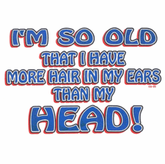 novelty shirt funny bald So old more hair in ears than head