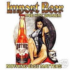 novelty shirt Import beer and hot women nothing else matters