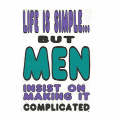 novelty shirt Life is simple MEN insist on making it complicated