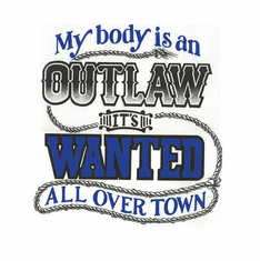 Novelty shirt My Body is an outlaw it's wanted all over town