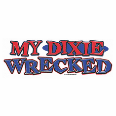 novelty shirt My Dixie wrecked southern redneck confederate