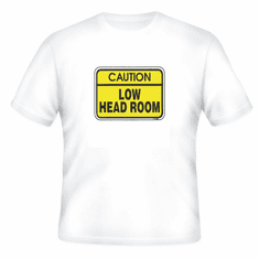 novelty T-shirt caution low head room