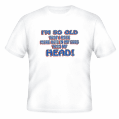 novelty t-shirt funny bald So old more hair in ears than head