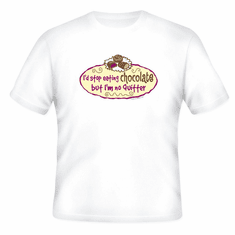 novelty T-shirt: I'd stop eating chocolate but I'm no quitter