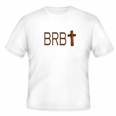 Our Unique Novelty Christian design BRB Be right back John 14:3 tshirt shirt