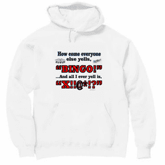 Our Unique Novelty  How come everyone else yells BINGO and all I ever yell is X!!@*!? pullover hoodie hooded sweatshirt