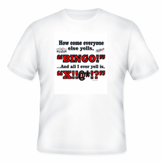 Our Unique Novelty  How come everyone else yells BINGO and all I ever yell is X!!@*!? tshirt shirt