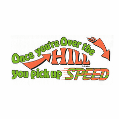 over the hill and picking up speed funny novelty birthday shirt