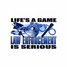 Police officer Sheriff Life's a game Law Enforcement is serious shirt