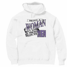 Pullover hoodie hooded Sweatshirt:  Being a woman isn't easy, it requires dealing with men.