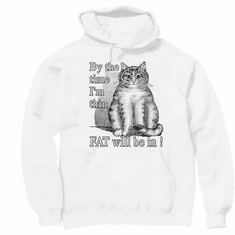 pullover hoodie hooded sweatshirt:  By the time I'm thin fat will be in. cat