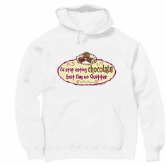 Pullover hoodie hooded sweatshirt: I'd stop eating chocolate but I'm no quitter