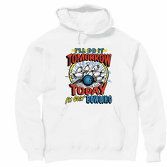 Pullover Hoodie hooded sweatshirt: I'll do it tomorrow, Today I'm going BOWLING