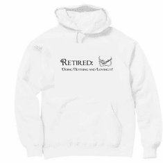Pullover Hoodie Sweatshirt: RETIRED: Doing nothing and loving it! Retirement