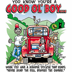 Redneck You know you're a Good Ol' Boy When you have a bumper sticker that reads Never mind the dog beware the owner shirt