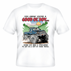 Redneck You know you're a Good Ol' Boy When you need a step ladder to get in and out of your truck t-shirt shirt
