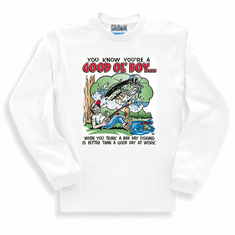 Redneck You know you're a Good Ol' Boy When you think a bad day fishing is better than a good day at work long  sleeve t-shirt shirt sweatshirt