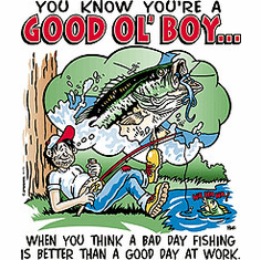Redneck You know you're a Good Ol' Boy When you think a bad day fishing is better than a good day at work shirt