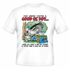 Redneck You know you're a Good Ol' Boy When you think a bad day fishing is better than a good day at work t-shirt shirt