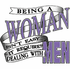 shirt:  Being a woman isn't easy, it requires dealing with men.