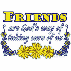 shirt: Friends are God's way of taking care of us