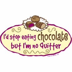shirt: I'd stop eating chocolate but I'm no quitter