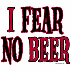 shirt:  I fear no beer
