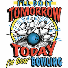 shirt: I'll do it tomorrow, Today I'm going BOWLING