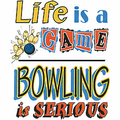 shirt: Life is a game BOWLING is serious