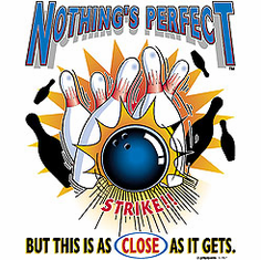 Shirt: Nothings perfect but BOWLING is as close as it gets