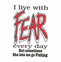 Sports Fishing I live with FEAR everyday sometimes she lets me go fishing shirt