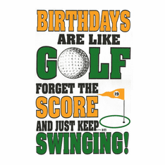 Sports Golfing Birthdays are like Golf Forget the score and just keep swinging shirt