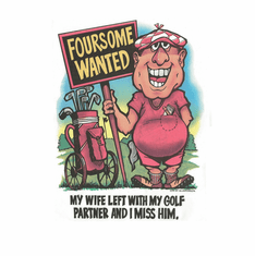 Sports Golfing Foursome wanted Wife left with golf partner I miss him shirt