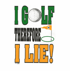 Sports Golfing I Golf therefore I lie shirt
