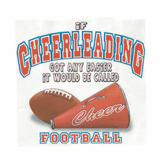 Sports If Cheerleading got any easier it would be called Football shirt