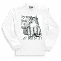 sweatshirt of long sleeve T-Shirt:  By the time I'm thin fat will be in. cat