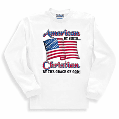 Sweatshirt or long sleeve T-Shirt: American by birth Christian by the grace of God!