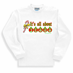 sweatshirt or long sleeve t-shirt christian christmas IT'S ALL ABOUT JESUS