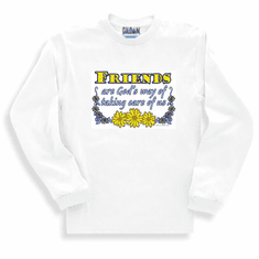 Sweatshirt or long sleeve T-shirt: Friends are God's way of taking care of us